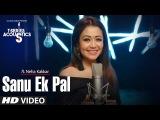Sanu Ek Pal T-Series Acoustics Neha Kakkar Tony Kakkar Raid In Cinemas Now