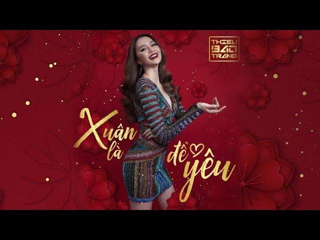 Thiều Bảo Trang - Xuân Là Để Yêu   Official Music Video