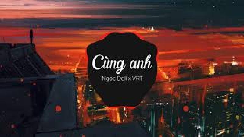Cùng Anh - Ngọc Dolil (VRT Mix)