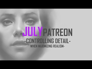 July 2017 Patreon--Controlling Detail When Maximizing Realism