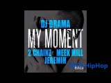 DJ Drama - My Moment (Ft 2 Chainz, Meek Mill And Jeremih) (Clean Version) (New 2012)