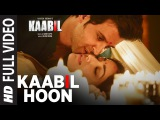 Kaabil Hoon (Full Video Song)   Kaabil   Hrithik Roshan, Yami Gautam   Jubin Nautiyal, Palak