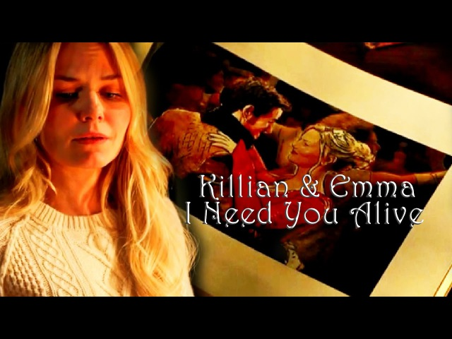 Killian [Hook] Emma [Captain Swan] ǁ I Need You Alive