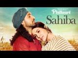 Phillauri : Sahiba Video Song   Anushka Sharma, Diljit Dosanjh, Anshai Lal   Shashwat   Romy & Pawni