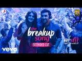 The Breakup Song - Ae Dil Hai Mushkil Ranbir Anushka Pritam Arijit