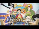 One Piece AMV - EVERYBODY LOVES ME Monkey D. Luffy