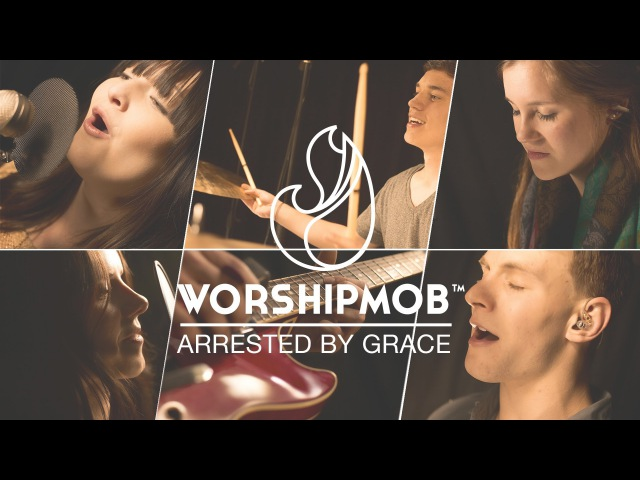 Arrested By Grace (You Call Me Worthy) - by WorshipMob
