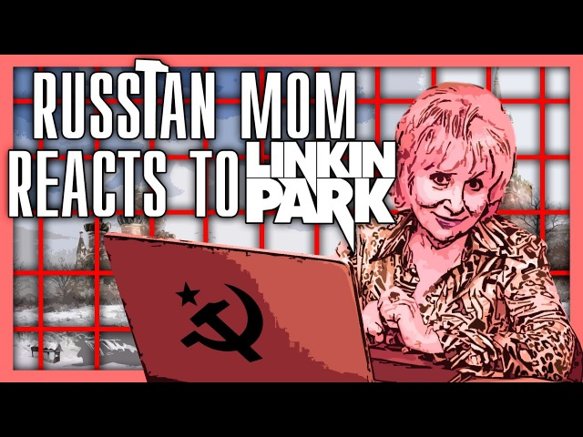 RUSSIAN MOM REACTS TO LINKIN PARK