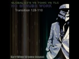 Global Dj's vs Tonic vs TLC - No Scrubs Work (SkyWee Bomb Vers)Transition 128 - 110 BPM