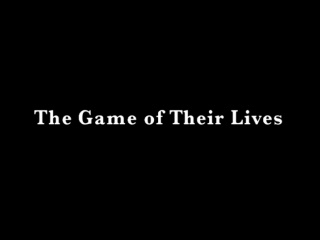 Игра их жизней / The Game of Their Lives (2005)