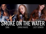 Smoke On The Water (Deep Purple) Cover by Sina, Lucy Gowen, Emma Marie