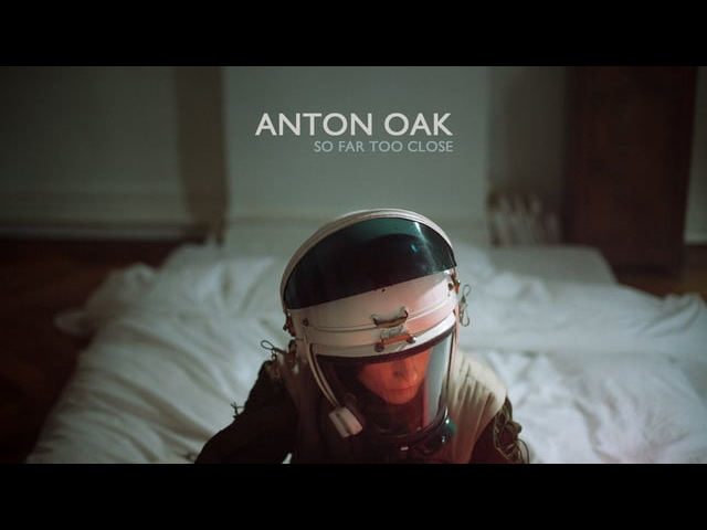 ANTON OAK - SO FAR TOO CLOSE