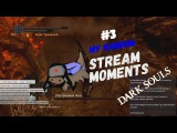 Dark Souls 1 - Random STREAM Moments #3