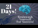Brainwash Yourself In 21 Days for Success Use this YouTube