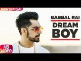 Dream Boy | Babbal Rai | Latest Punjabi Song 2017 | Pav Dharia | Maninder Kailey