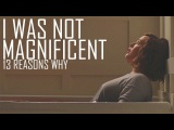 13 Reasons Why  I Was Not Magnificent