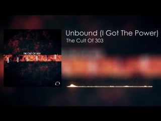 [Preview] The Cult Of 303 - Unbound (I Got The Power)