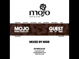 MOJO MUSIC PODCAST  GUEST MIX by MGR