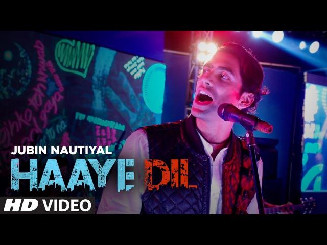 Jubin Nautiyal Haaye Dil Full Song T Series