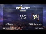 Dota 2: G2O $500 Tournament, 2 Раунд, GUS Gaming VS InFlame
