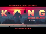OFFICIAL - The Island - Henry Jackman - Kong Skull Island Soundtrack