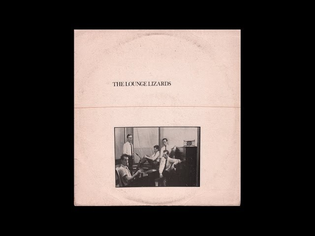 The Lounge Lizards - The Lounge Lizards (1981) full album