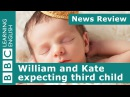 BBC News Review William and Kate expecting third child