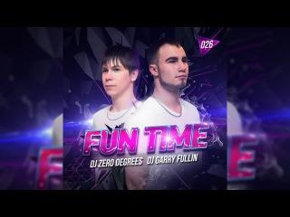 DJ Zero Degrees & DJ Garry Fullin - Fun Time 026