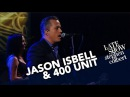 Jason Isbell 400 Unit - Hope The High Road (The Late Show)