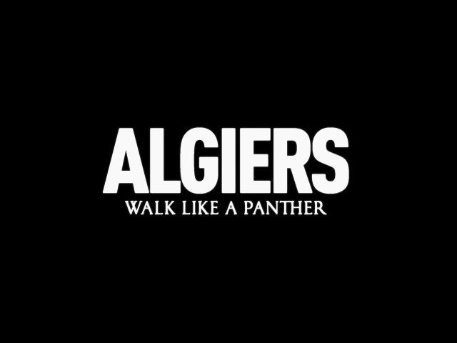Algiers Walk Like A Panther Lyric Video