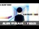A Silent Voice「AMV」- Alan Walker - Faded
