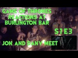 GAME OF THRONES Reactions at Burlington Bar /// S7 Episode 3  DANY and JON MEET  \\\