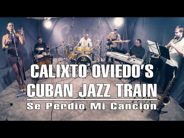 Soultone Cymbals Calixto Oviedo's Cuban Jazz Train - Se Perdio Mi Cancion