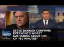 """Steve Bannon Confirms Everyone's Worst Suspicions About Him on """"60 Minutes"""": The Daily Show"""