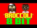 Broccoli 8 Bit Cover Tribute to Big Baby D.R.A.M. feat. Lil Yachty - 8 Bit Universe