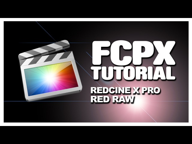 FCPX 10.0.6: Using Redcine-X Pro To Grade Your RED RAW in FCPX