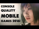 10 Best Console Quality Games 2016 HD! (iOS & Android)