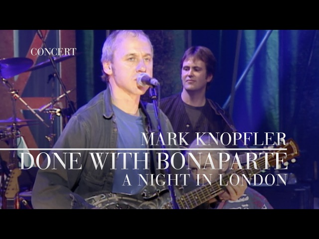 Mark Knopfler - Done With Bonaparte (A Night In London) OFFICIAL