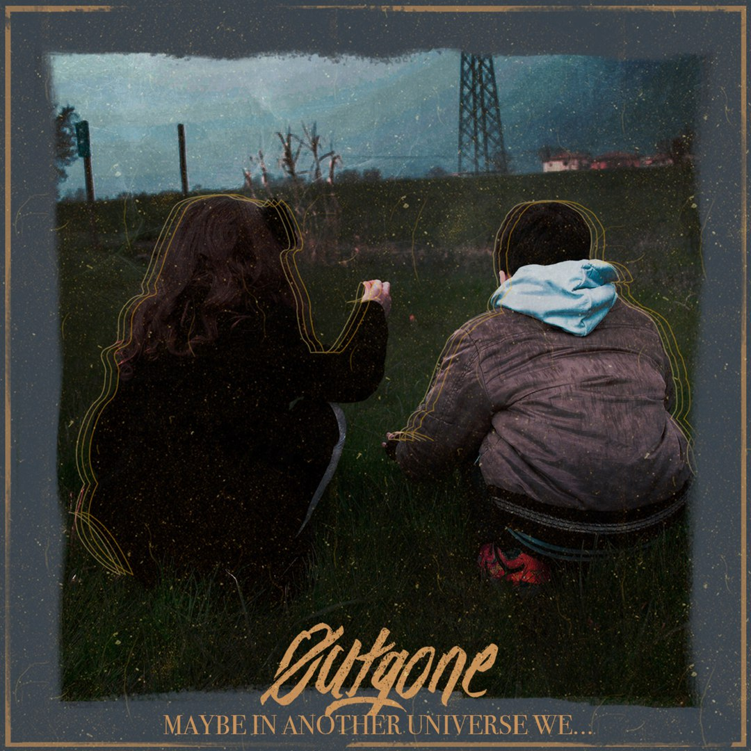 Outgone - Maybe In Another Universe, We... [EP] (2017)