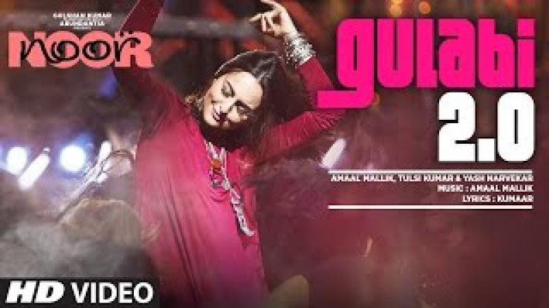 Noor : Gulabi 2.0 Video Song   Sonakshi Sinha   Amaal Mallik, Tulsi Kumar, Yash Narvekar  T-Series