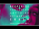Deeperise feat. Anything But Monday - Crush (Mahmut Orhan Remix)