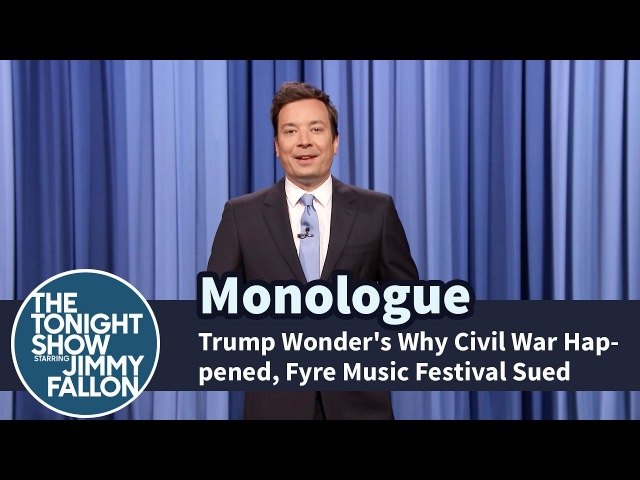 Trump Wonders Why Civil War Happened Fyre Music Festival Sued Monologue