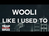 Wooli - Like I Used To ft. Eli Flynn