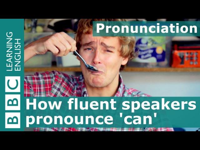 Pronunciation: How fluent speakers pronounce 'can'