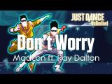 Just Dance Unlimited  Dоn't Wоrrу - Madcon ft. Ray Dalton (Перезалито)