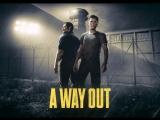 A Way Out Trailer E3 2017 русская озвучка