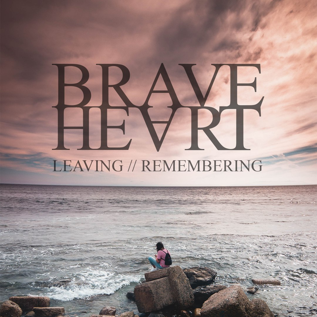 Brave Heart - Leaving // Remembering [EP] (2017)