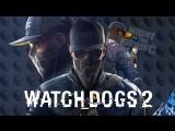 [?LIVE] Watch Dogs 2 - ИДЁМ ПРОТИВ СИСТЕМЫ - Стрим #4