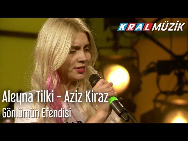 Aleyna Tilki Aziz Kiraz - Gönlümün Efendisi