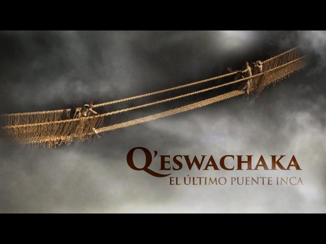 Q'ESWACHAKA EL ÚLTIMO PUENTE INCA